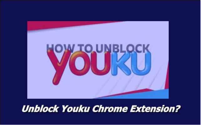 Unblock Youku Chrome Extension