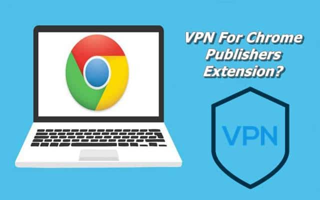 VPN For Chrome Publishers Extension