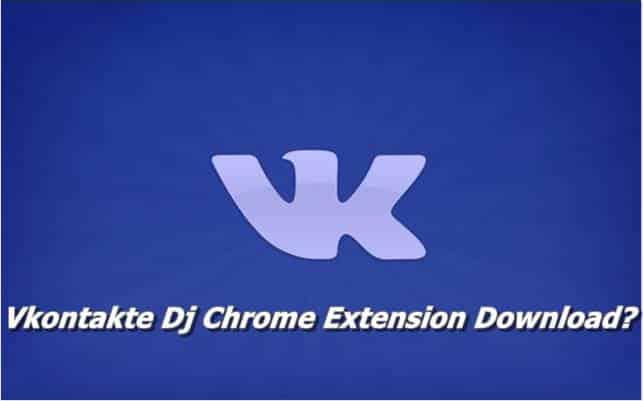 Vkontakte Dj Chrome Extension Download
