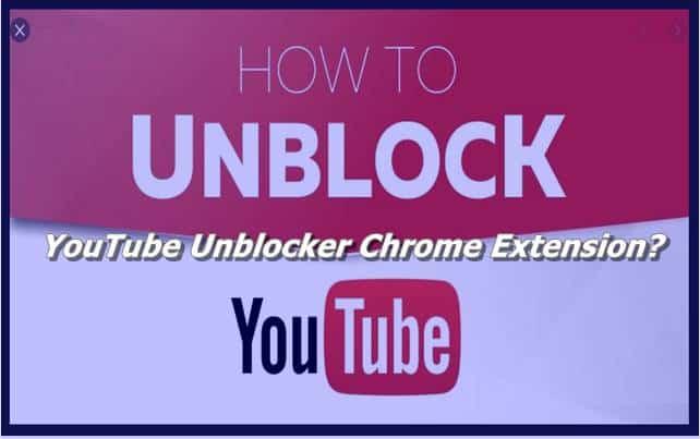 YouTube Unblocker Chrome Extension