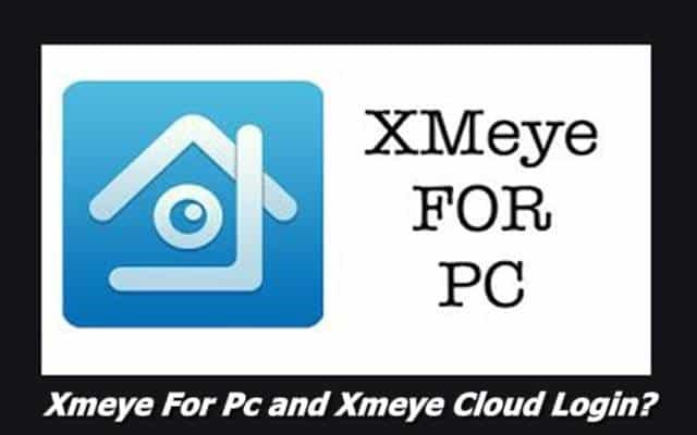 Xmeye For Pc and Xmeye Cloud Login